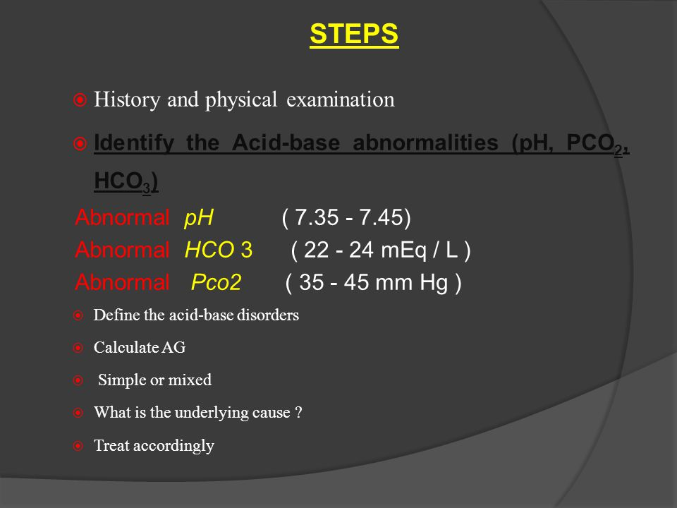 Ph ( 7.35- 7.45) Pco2(35-40)Hco3(22-24)DignosisSimple or mixed 7.22612Metabolic acidosis Simple 7.494543Metabolic alkalosis Simle 7.255025Respiratory acidosis Simple 7.513020Respiratpry alkalosis Simple 7.14012 Metabolic acidosis + respiratory acidosis Mixed