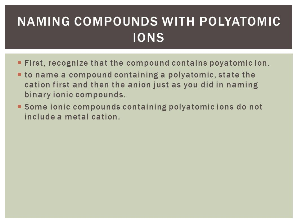  First, recognize that the compound contains poyatomic ion.