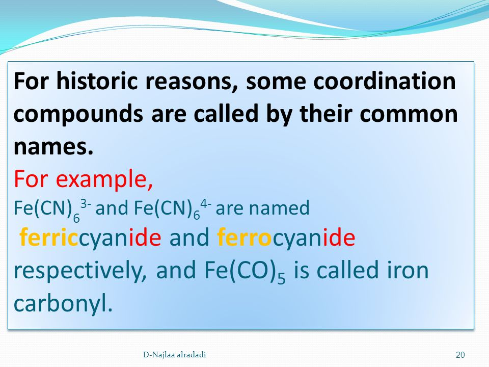 20 For historic reasons, some coordination compounds are called by their common names.