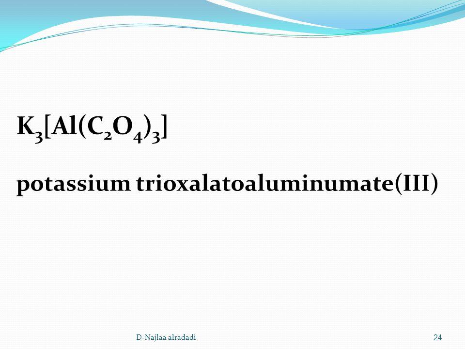 D-Najlaa alradadi24 K 3 [Al(C 2 O 4 ) 3 ] potassium trioxalatoaluminumate(III)