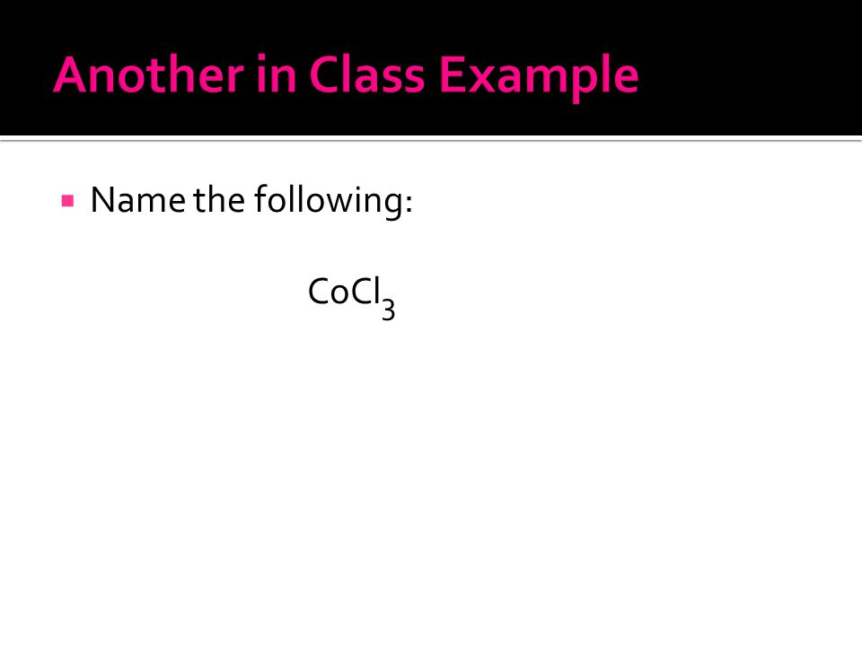  Name the following: CoCl 3