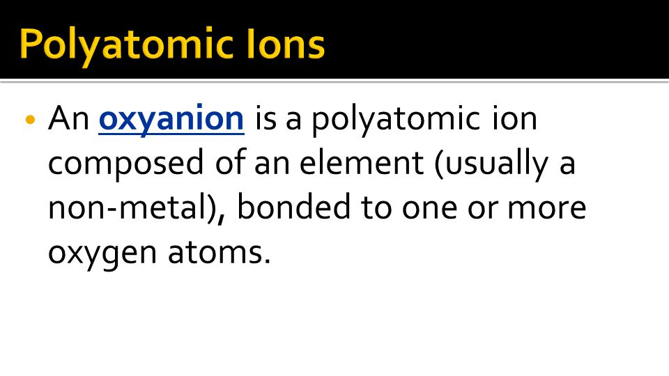 An oxyanion is a polyatomic ion composed of an element (usually a non-metal), bonded to one or more oxygen atoms.
