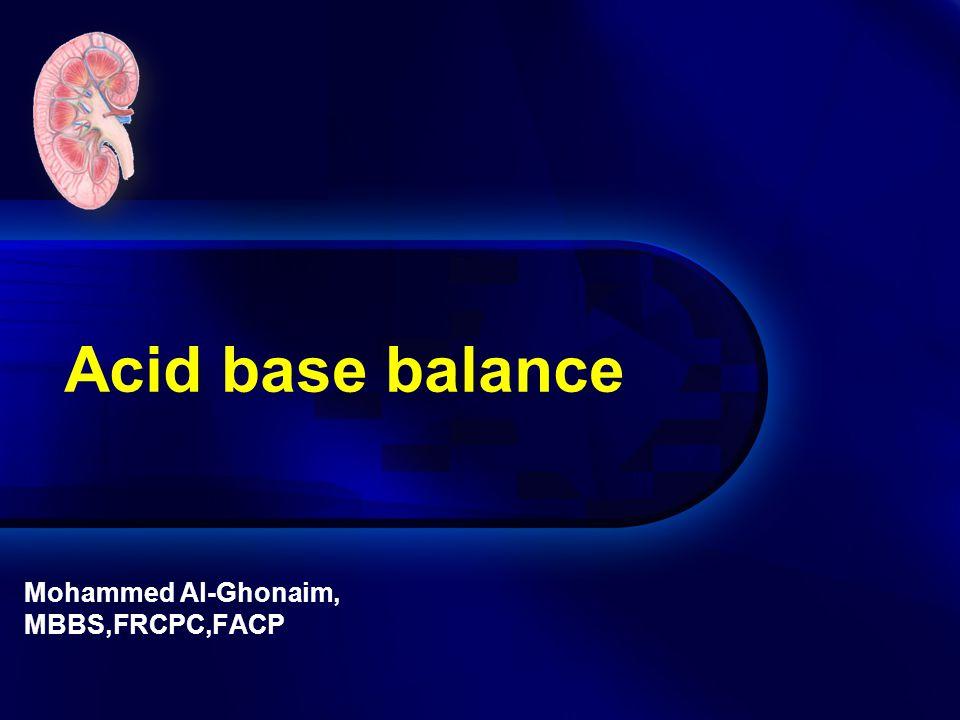 Acid base balance Mohammed Al-Ghonaim, MBBS,FRCPC,FACP