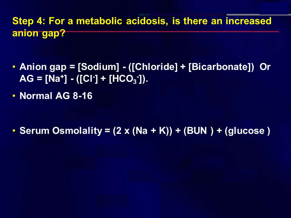 Step 4: For a metabolic acidosis, is there an increased anion gap.