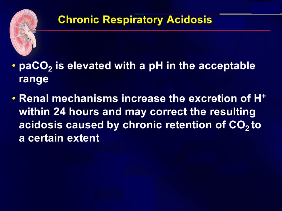 Causes of chronic Respiratory Acidosis –Chronic lung disease ( COPD) –Neuromuscular disease –Extreme obesity –Chest wall deformity