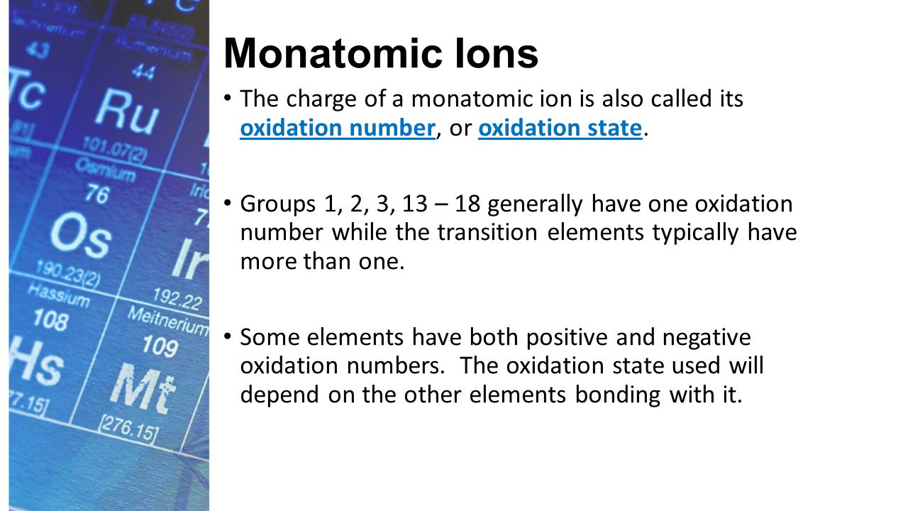 Monatomic Ions The charge of a monatomic ion is also called its oxidation number, or oxidation state.