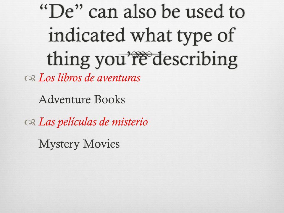 De can also be used to indicated what type of thing you're describing  Los libros de aventuras Adventure Books  Las películas de misterio Mystery Movies