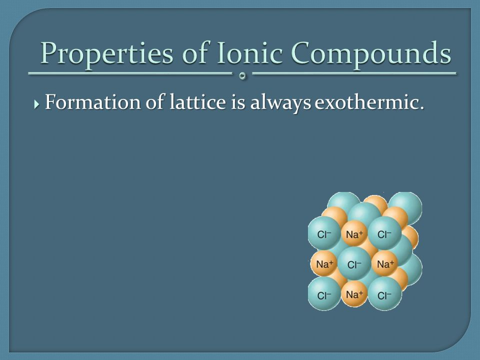 Formation of lattice is always exothermic.