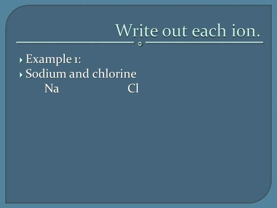  Example 1:  Sodium and chlorine NaCl