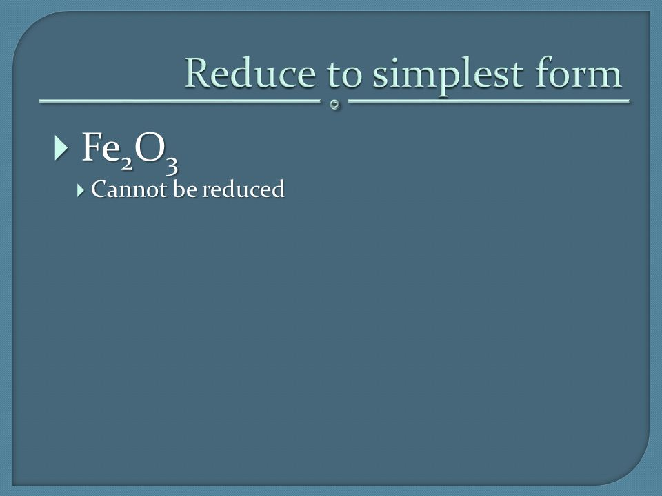  Fe 2 O 3  Cannot be reduced