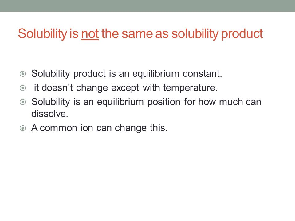 Solubility is not the same as solubility product  Solubility product is an equilibrium constant.  it doesn't change except with temperature.  Solub