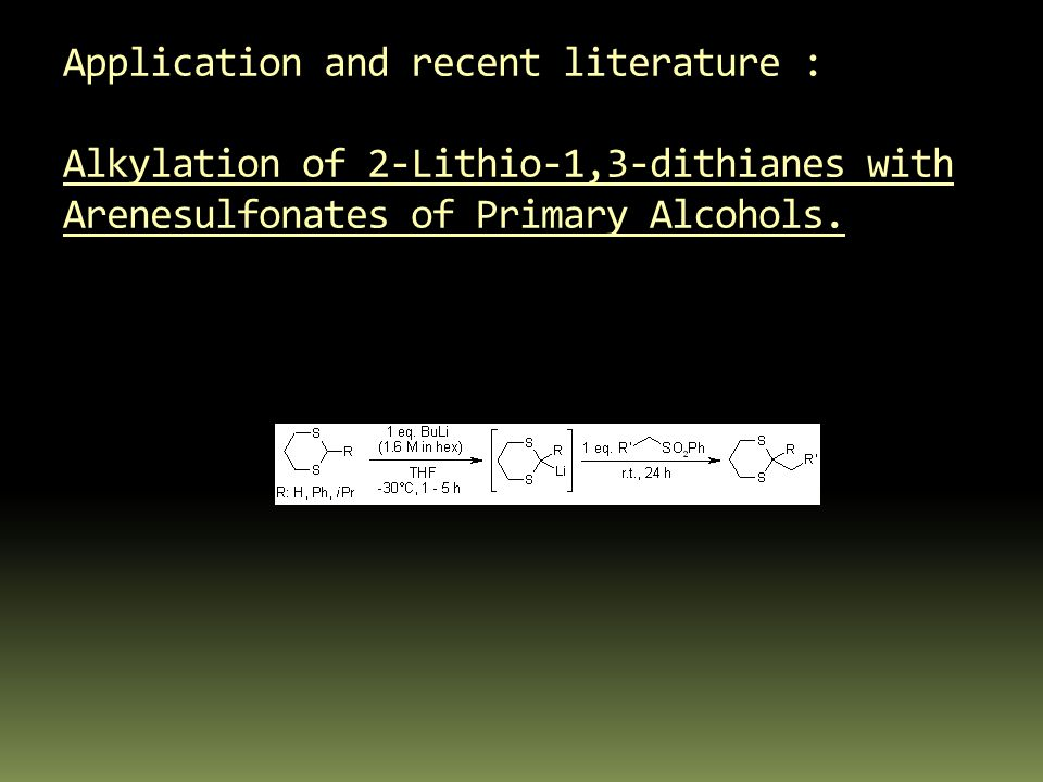 Application and recent literature : Alkylation of 2-Lithio-1,3-dithianes with Arenesulfonates of Primary Alcohols.