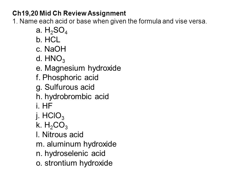 Ch19,20 Mid Ch Review Assignment 1.Name each acid or base when given the formula and vise versa.