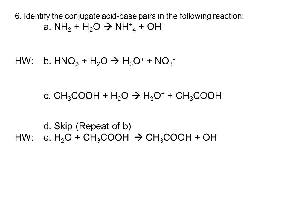 6.Identify the conjugate acid-base pairs in the following reaction: a.