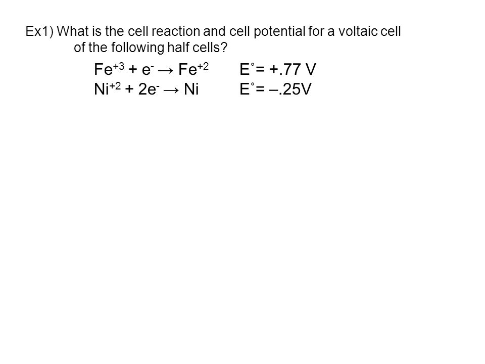 Ex1) What is the cell reaction and cell potential for a voltaic cell of the following half cells.