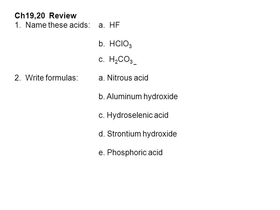 Ch19,20 Review 1.Name these acids: a. HF b. HClO 3 c.