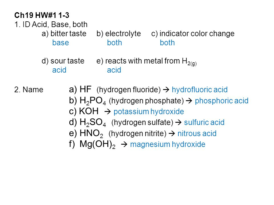 Ch19 HW#1 1-3 1. ID Acid, Base, both a) bitter tasteb) electrolytec) indicator color change base both both d) sour tastee) reacts with metal from H 2(