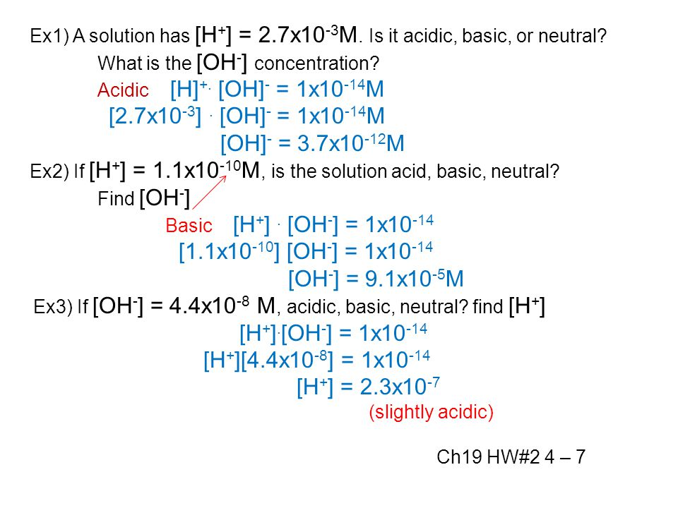 Ex1) A solution has [H + ] = 2.7x10 -3 M.Is it acidic, basic, or neutral.