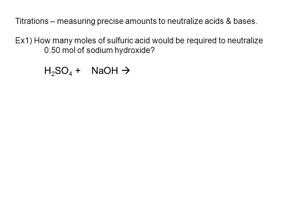Ex1) How many moles of sulfuric acid would be required to neutralize 0.50 mol of sodium hydroxide.