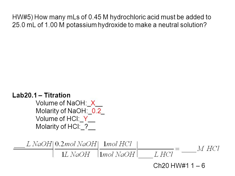 HW#5) How many mLs of 0.45 M hydrochloric acid must be added to 25.0 mL of 1.00 M potassium hydroxide to make a neutral solution.