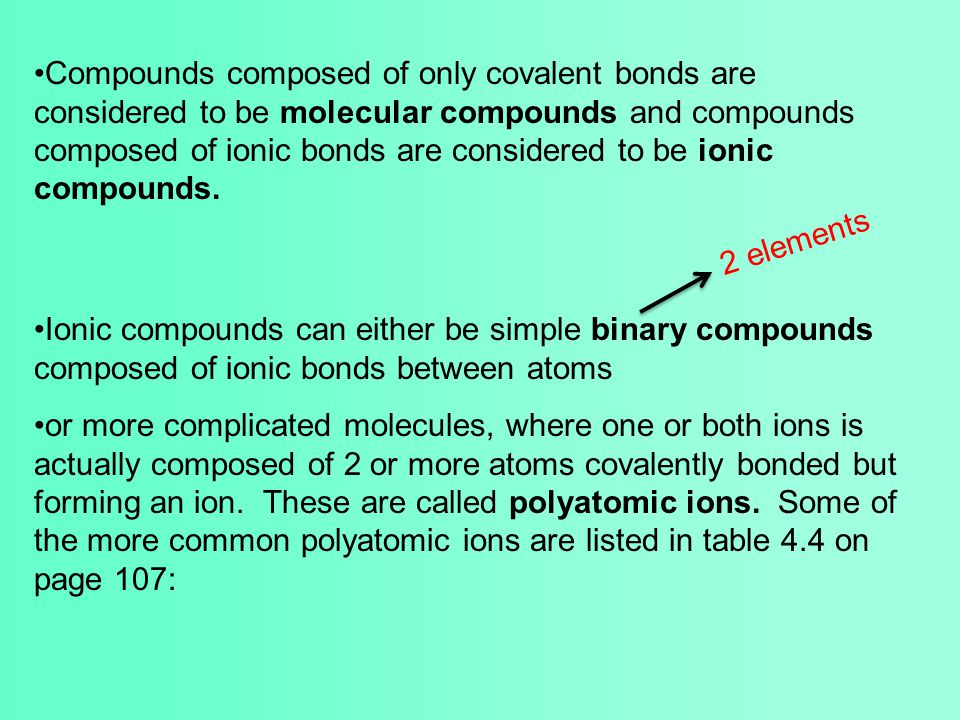 Compounds composed of only covalent bonds are considered to be molecular compounds and compounds composed of ionic bonds are considered to be ionic compounds.