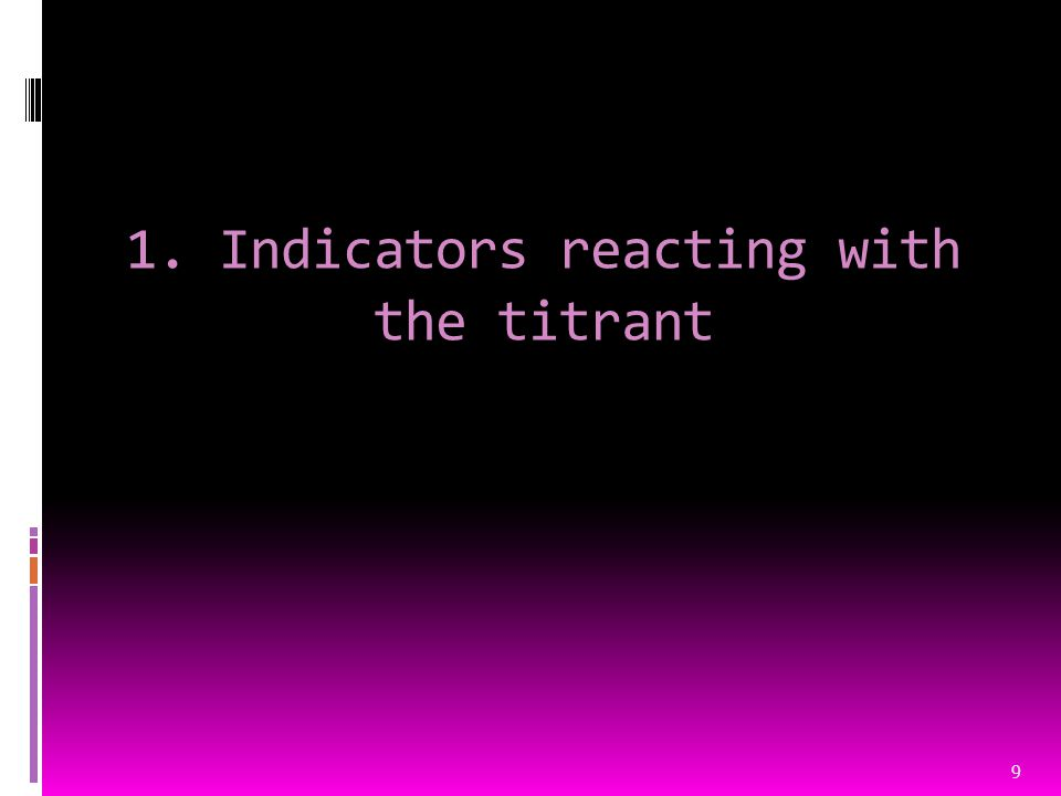 1. Indicators reacting with the titrant 9