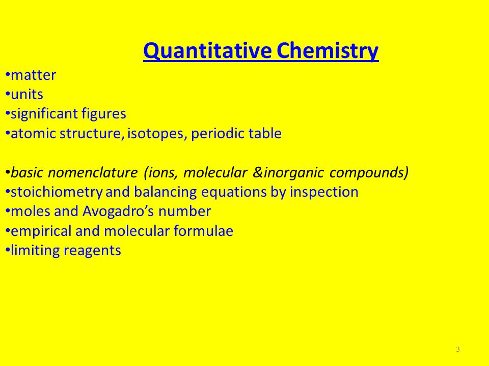 Quantitative Chemistry matter units significant figures atomic structure, isotopes, periodic table basic nomenclature (ions, molecular &inorganic comp