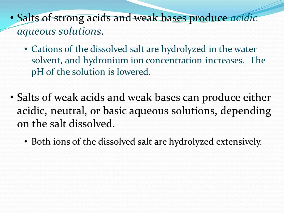 Salts of strong acids and weak bases produce acidic aqueous solutions.