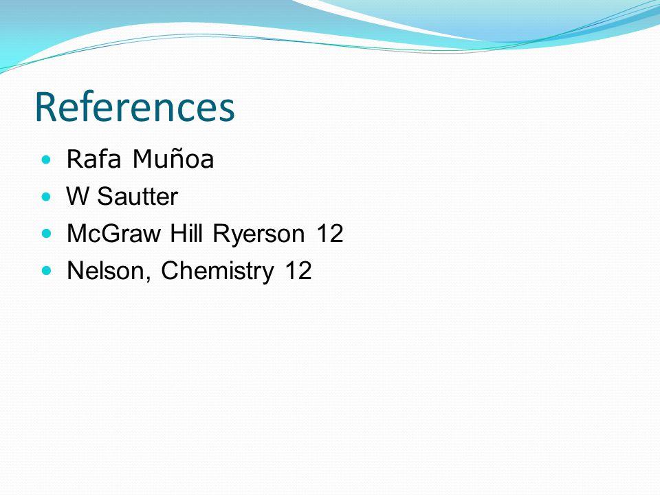 References Rafa Muñoa W Sautter McGraw Hill Ryerson 12 Nelson, Chemistry 12