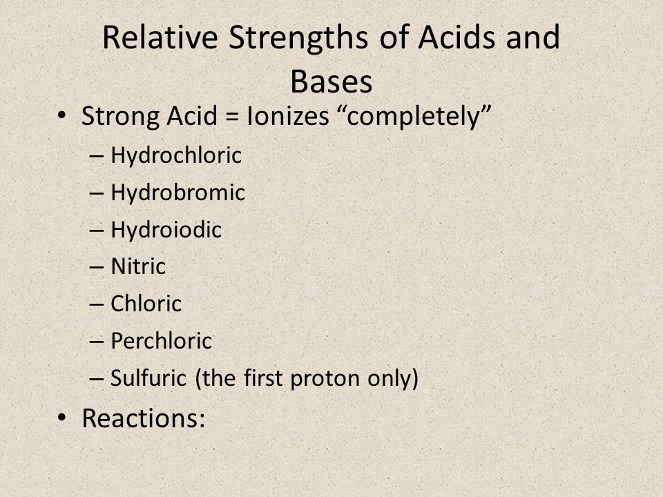 Strengths of Acids and Bases Weak Acid = Ionizes only a limited amount – Hydrofluoric – Acetic – Ammonium ion Reaction: At equilibrium: