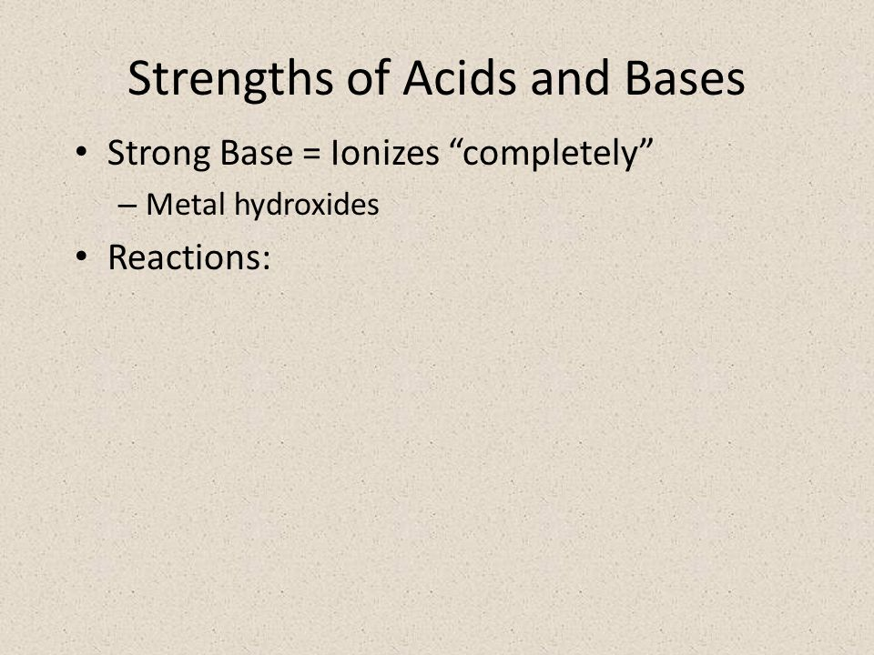 Strengths of Acids and Bases Weak Base = Ionizes only a limited amount – Ammonia Reactions: At equilibrium: