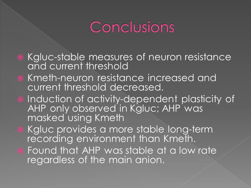  Kgluc-stable measures of neuron resistance and current threshold  Kmeth-neuron resistance increased and current threshold decreased.  Induction of