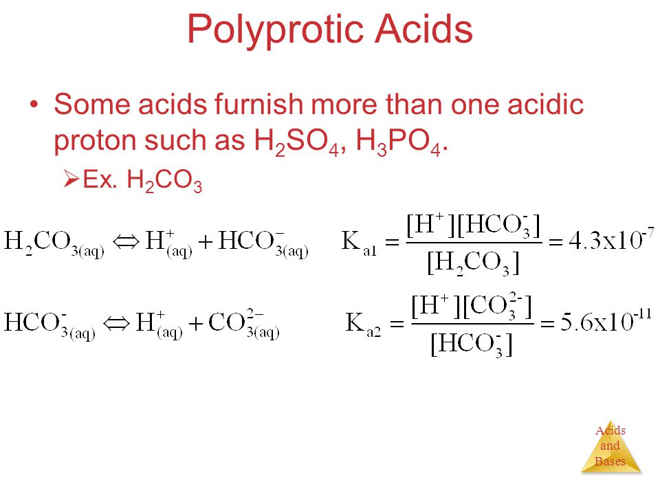 Acids and Bases Polyprotic Acids Some acids furnish more than one acidic proton such as H 2 SO 4, H 3 PO 4.
