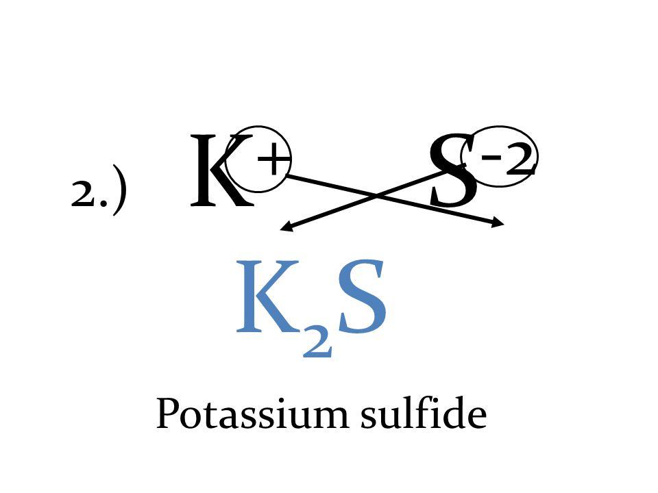2.) K + S -2 K2SK2S Potassium sulfide