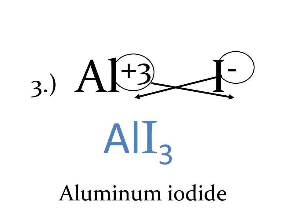 3.) Al +3 I - AlI3AlI3 Aluminum iodide