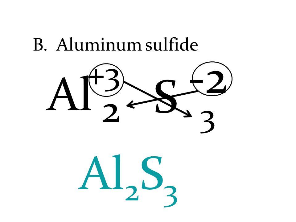 B. Aluminum sulfide Al S Al 2 S 3 +3 -2 3 2
