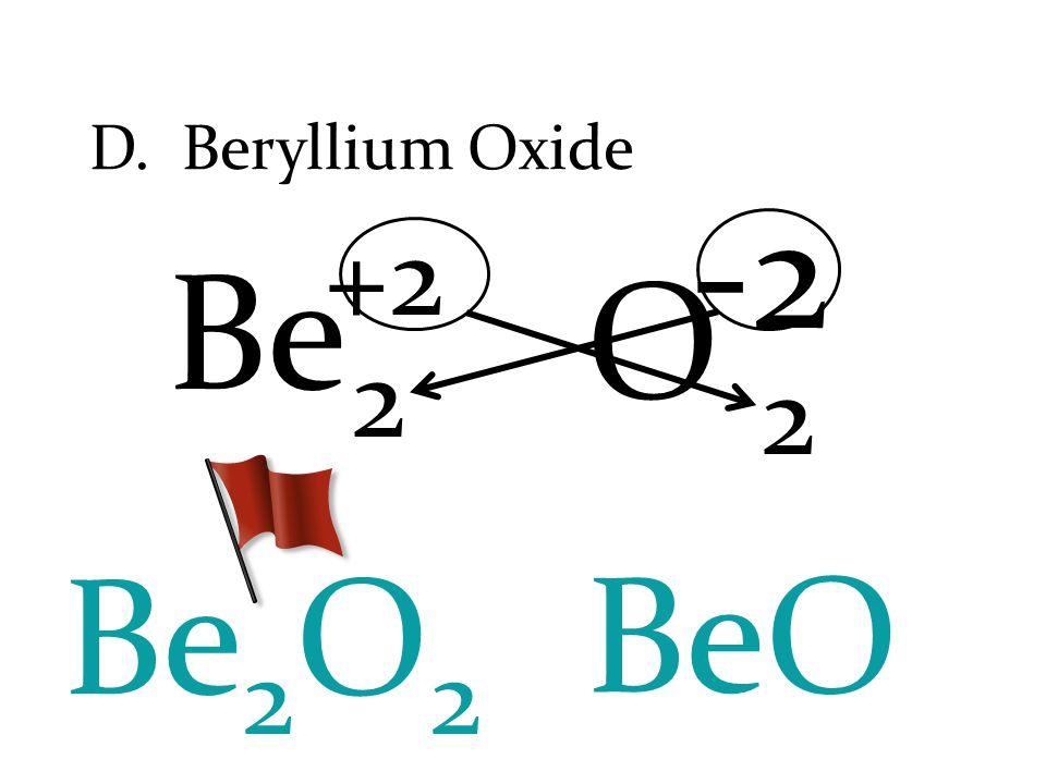 Be O BeO +2 -2 D. Beryllium Oxide 2 2 Be 2 O 2