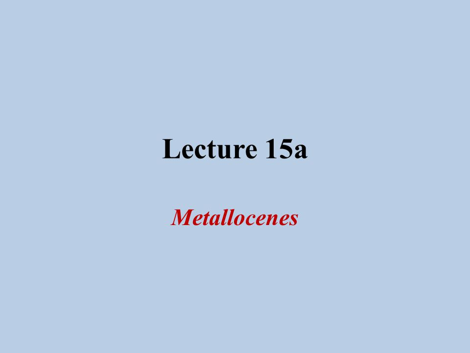 Lecture 15a Metallocenes