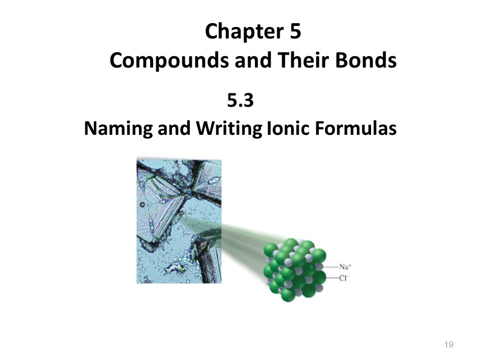 19 Chapter 5 Compounds and Their Bonds 5.3 Naming and Writing Ionic Formulas