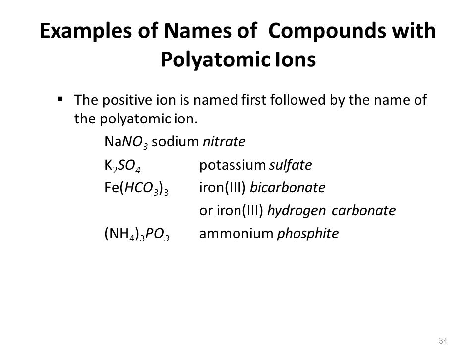 34  The positive ion is named first followed by the name of the polyatomic ion.