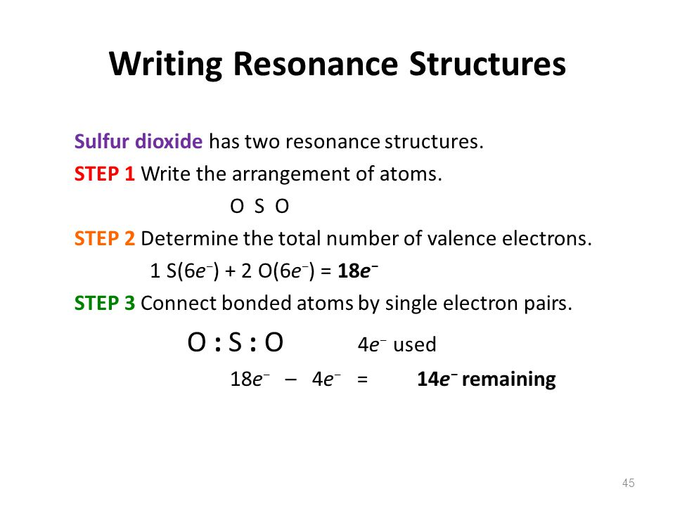 45 Sulfur dioxide has two resonance structures.STEP 1 Write the arrangement of atoms.