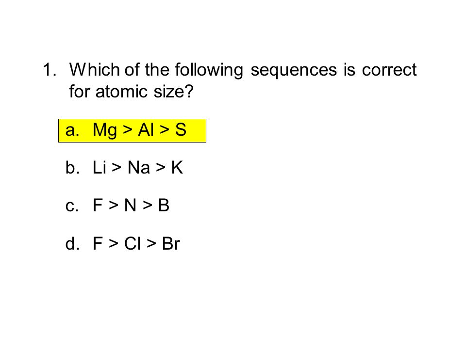 1.Which of the following sequences is correct for atomic size.