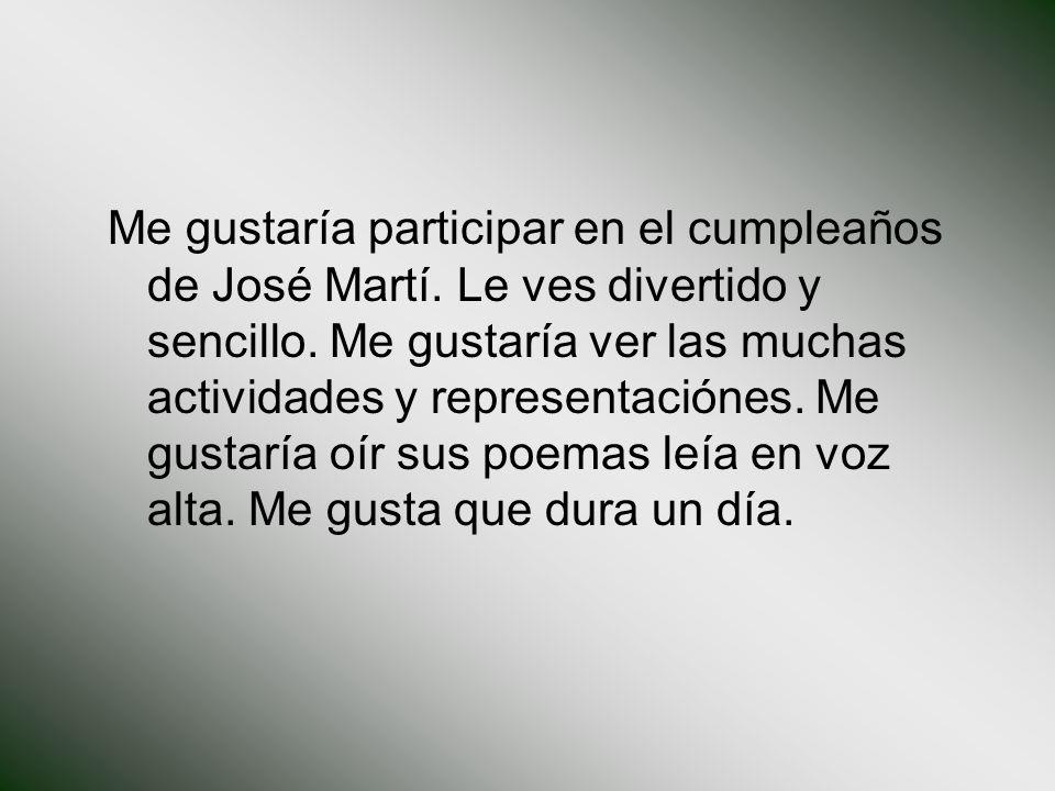 Me gustaría participar en el cumpleaños de José Martí.