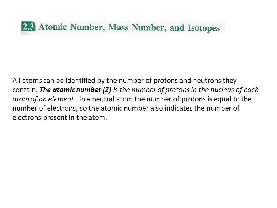 All atoms can be identified by the number of protons and neutrons they contain.