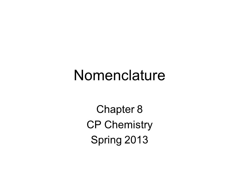 Nomenclature Chapter 8 CP Chemistry Spring 2013