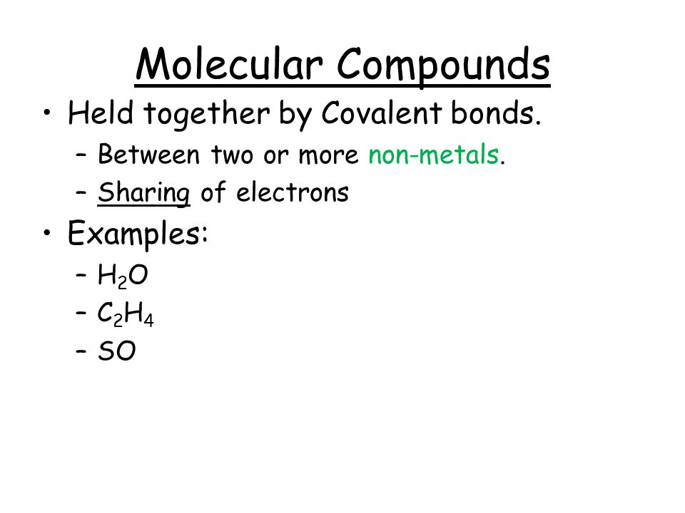 Molecular Compounds Held together by Covalent bonds.