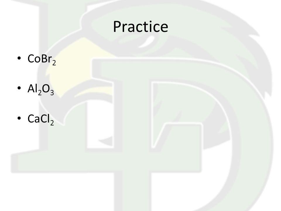 Practice CoBr 2 Al 2 O 3 CaCl 2