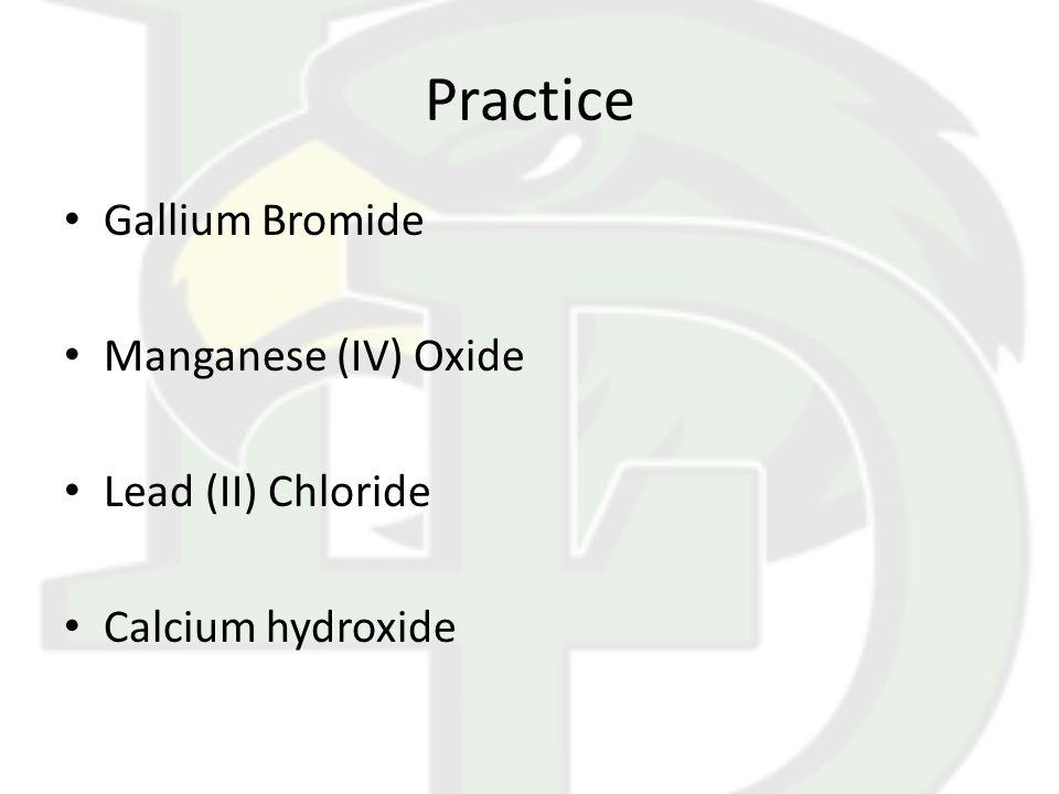 Practice Gallium Bromide Manganese (IV) Oxide Lead (II) Chloride Calcium hydroxide