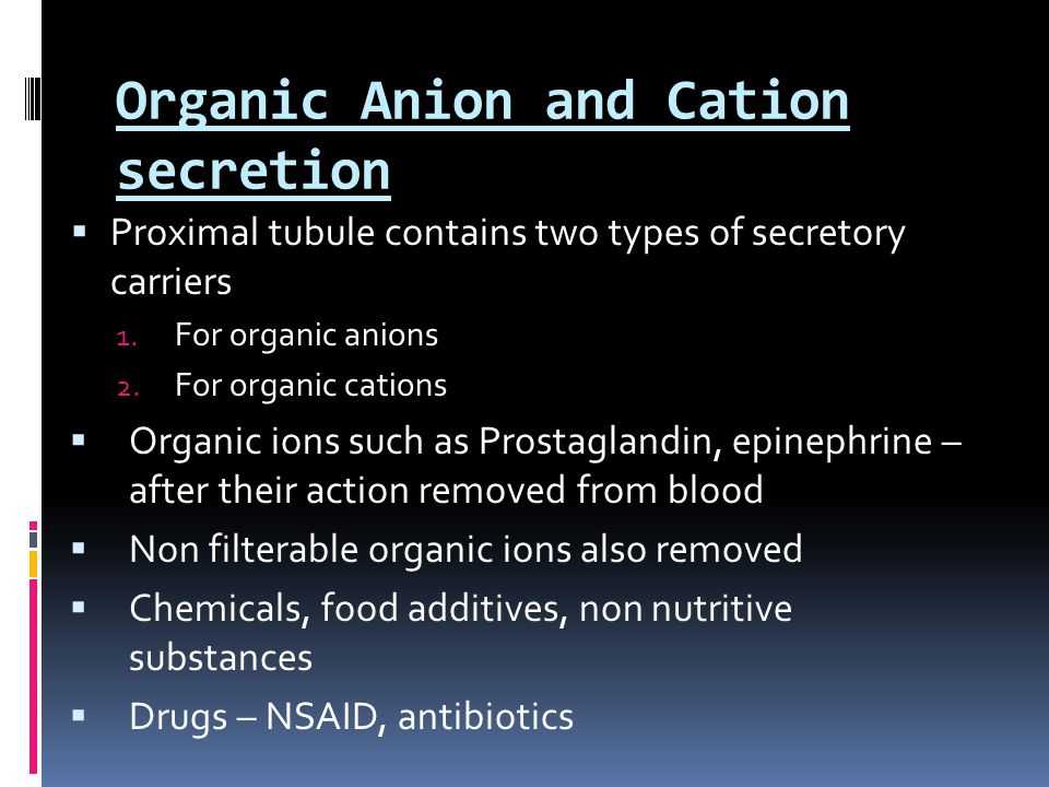 Organic Anion and Cation secretion  Proximal tubule contains two types of secretory carriers 1.