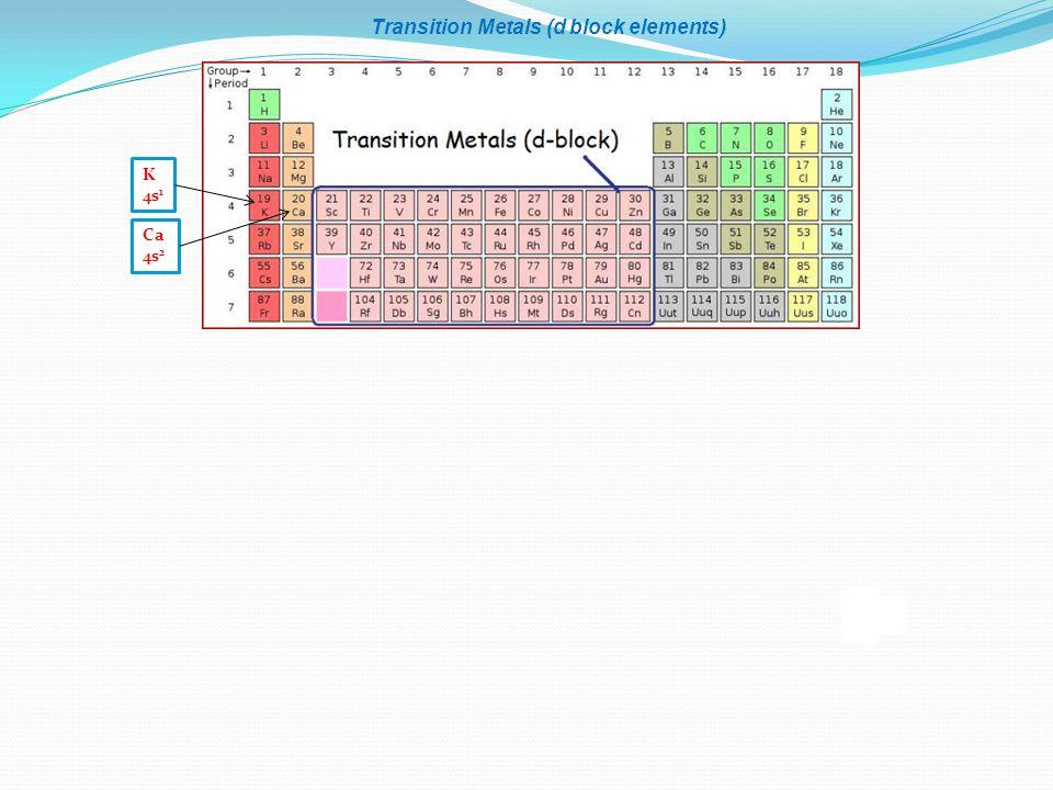 Transition Metals (d block elements) Ca 4s 2 K 4s 1